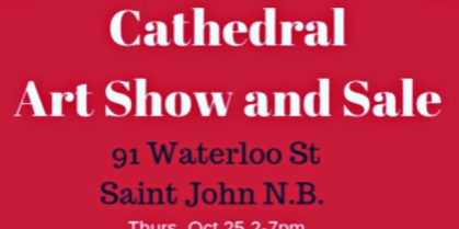 5th Annual Cathedral Art Show and Sale – October 25th to 28th, 2018