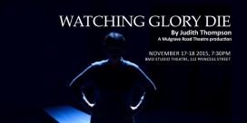 Watching Glory Die at BMO Studio Theatre