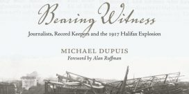 """Book Review: """"Bearing Witness: Journalists, Record Keepers and the 1917 Halifax Explosion"""" by Michael Dupuis"""